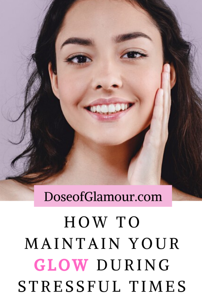 How to maintain your glow during stressful times